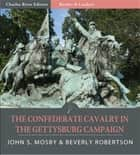The Confederate Cavalry in the Gettysburg Campaign ebook by John S. Mosby