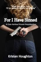 For I Have Sinned A Cate Harlow Private Investigation ebook by Kristen Houghton