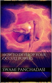 How to Develop your Occult Powers ebook by SWAMI PANCHADASI
