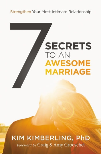 7 Secrets to an Awesome Marriage - Strengthen Your Most Intimate Relationship ebook by Kim Kimberling, PhD