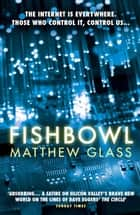 Fishbowl ebook by Matthew Glass