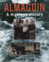 Almaguin - A Highland History ebook by Astrid Taim