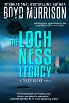 The Loch Ness Legacy: Tyler Locke 4 (An International Thriller) ebook by Boyd Morrison