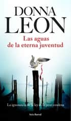 Las aguas de la eterna juventud ebook by Donna Leon