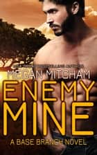 Enemy Mine - A Base Branch Novel ebook by