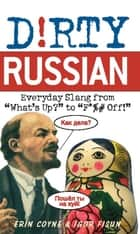 Dirty Russian - Everyday Slang from ebook by Erin Coyne, Igor Fisun