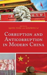 Corruption and Anticorruption in Modern China ebook by Qiang Fang, Xiaobing Li, University of Central Oklahoma,...
