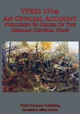 YPRES 1914: An Official Account Published By Order Of The German General Staff ebook by The German General Staff