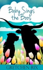 Baby Sings The Boos ebook by Gretchen Rix