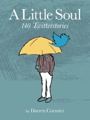 A Little Soul: 140 Twitterstories ebook by Darren Cormier,Brian Hoffman