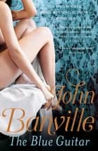 The Blue Guitar ebook by John Banville