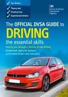The Official DVSA Guide to Driving – the essential skills (8th edition) ebook by DVSA The Driver and Vehicle Standards Agency