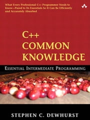 C++ Common Knowledge: Essential Intermediate Programming ebook by Dewhurst, Stephen C.