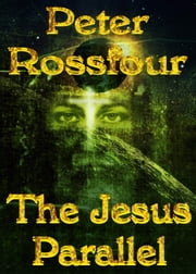 The Jesus Parallel ebook by Peter Rossfour