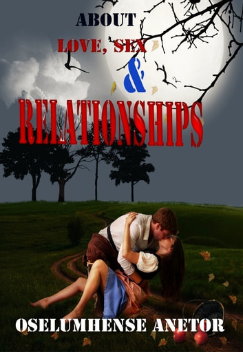 Love, Sex and Relationships ebook by Kevin Oselumhense Anetor