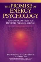 The Promise of Energy Psychology ebook by David Feinstein
