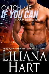 Catch Me If You Can - An ALPHA Squadron Novel ebook by Liliana Hart