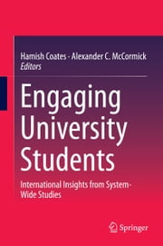 Engaging University Students - International Insights from System-Wide Studies ebook by Hamish Coates,Alexander C. McCormick