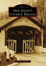 New Jersey's Covered Bridges ebook by Richard J. Garlipp Jr.
