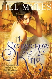 The Scarecrow King - A romantic retelling of the King Thrushbeard fairy tale ebook by Jill Myles