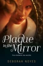 Plague in the Mirror ebook by Deborah Noyes