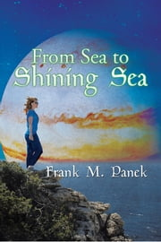 From Sea to Shining Sea ebook by Frank M. Panek
