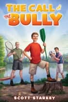 The Call of the Bully - A Rodney Rathbone Novel ebook by Scott Starkey
