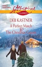 A Perfect Match and The Christmas Groom - An Anthology eBook by Deb Kastner