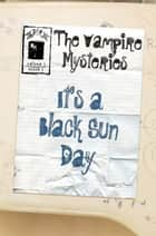 The Vampire Mysteries (Issue #1): It's A Black Sun Day ebook by E-Book