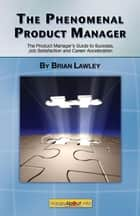 The Phenomenal Product Manager ebook by Brian Lawley