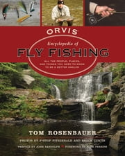 The Orvis Encyclopedia of Fly Fishing - Your Ultimate A to Z Guide to Being a Better Angler ebook by Tom Rosenbauer
