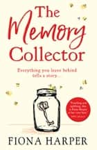 The Memory Collector: The emotional and uplifting new novel from the bestselling author of The Other Us ebook by Fiona Harper