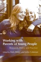 Working with Parents of Young People ebook by Amanda Holt,Cris Hoskin,Helen Richardon Foster,Kevin Lowe,Sarah Lindfield,Debi Roker,Nigel Sherriff,Julie Shepherd,Stephanie Stace,Kerry Devitt,John Coleman,Lester Coleman,Helen Richardson Foster,Louise Cox