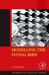Modelling the Flying Bird ebook by C.J. Pennycuick