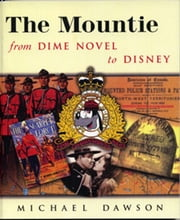 The Mountie from Dime Novel to Disney ebook by Michael Dawson