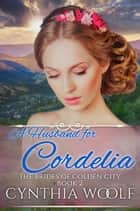 A Husband for Cordelia e-bog by Cynthia Woolf
