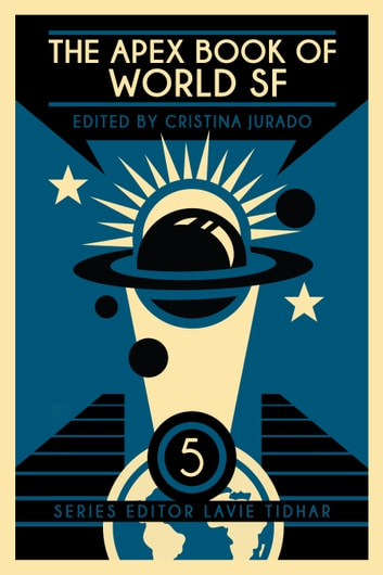 The Apex Book of World SF: Volume 5 ebook by Lavie Tidhar,Cristina Jurado