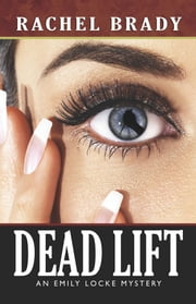 Dead Lift - An Emily Locke Mystery ebook by Rachel Brady