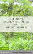 Defensive Environmentalists and the Dynamics of Global Reform ebook by Thomas Rudel