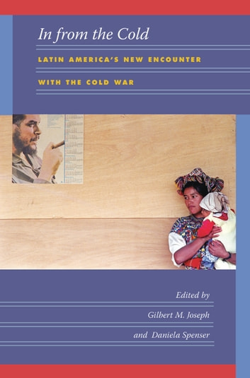 In from the Cold - Latin America's New Encounter with the Cold War ebook by Emily S. Rosenberg
