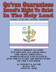Qur'an Guarantees The Children of Israel a Secure Dwelling In all The Holy Land, Peace Process In the Holy Land (Complete), Jesus Christ as Very Incar ebook by Kuna-Jacob, Thomas