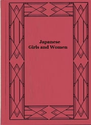 Japanese Girls and Women ebook by Alice Mabel Bacon