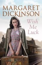 Wish Me Luck eBook by Margaret Dickinson