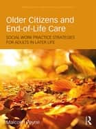 Older Citizens and End-of-Life Care - Social Work Practice Strategies for Adults in Later Life ebook by Malcolm Payne