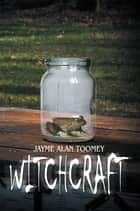 Witchcraft ebook by Jayme Alan Toomey