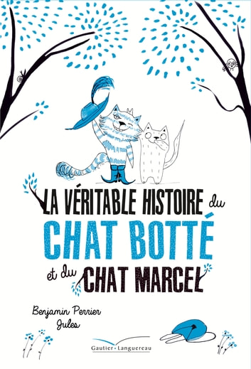 La véritable histoire du chat Botté et du chat Marcel ebook by Benjamin Perrier