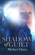 Shadow Of Guilt ebook by Michael W. Davis