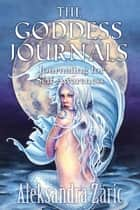 The Goddess Journals: Journaling for Self Awareness ebook by Aleksandra Zaric