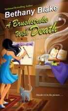 A Brushstroke with Death ebook by Bethany Blake