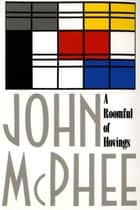 A Roomful of Hovings and Other Profiles ebook by John McPhee